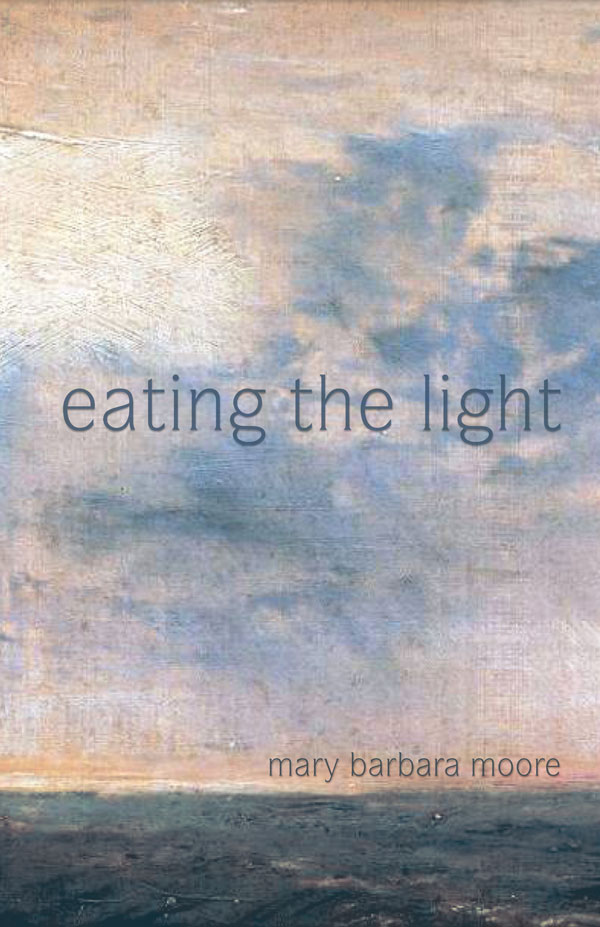 Eating the Light, by Mary Barbara Moore