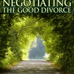 Negotiating the Good Divorce, by Sam Margulies, Ph.D., J.D.