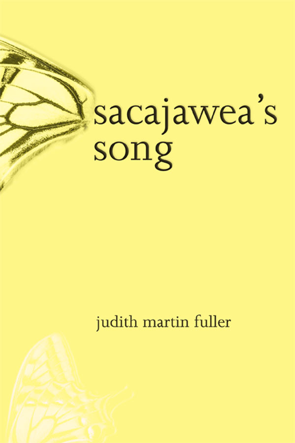 Sacajawea's Song, by Judith Fuller